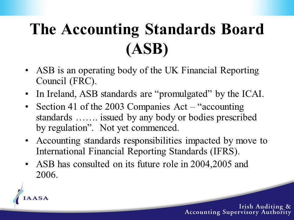 The Accounting Standards Board (ASB) ASB is an operating body of the UK Financial Reporting Council (FRC).