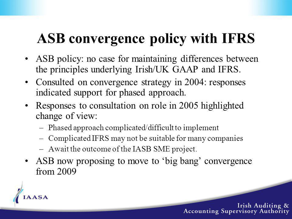 ASB convergence policy with IFRS ASB policy: no case for maintaining differences between the principles underlying Irish/UK GAAP and IFRS.