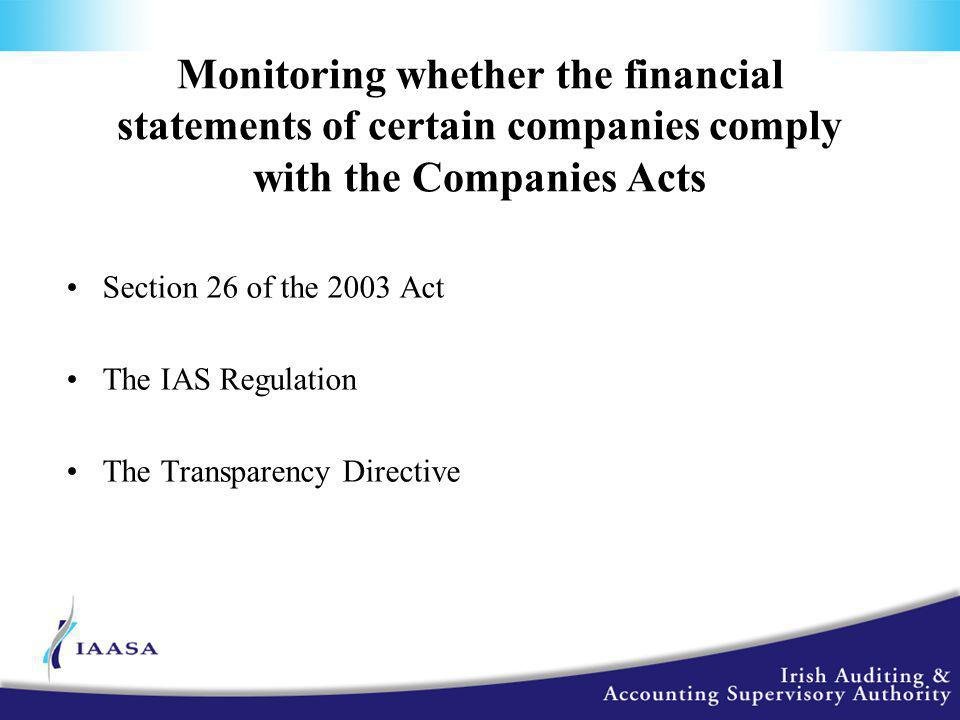 Monitoring whether the financial statements of certain companies comply with the Companies Acts Section 26 of the 2003 Act The IAS Regulation The Transparency Directive