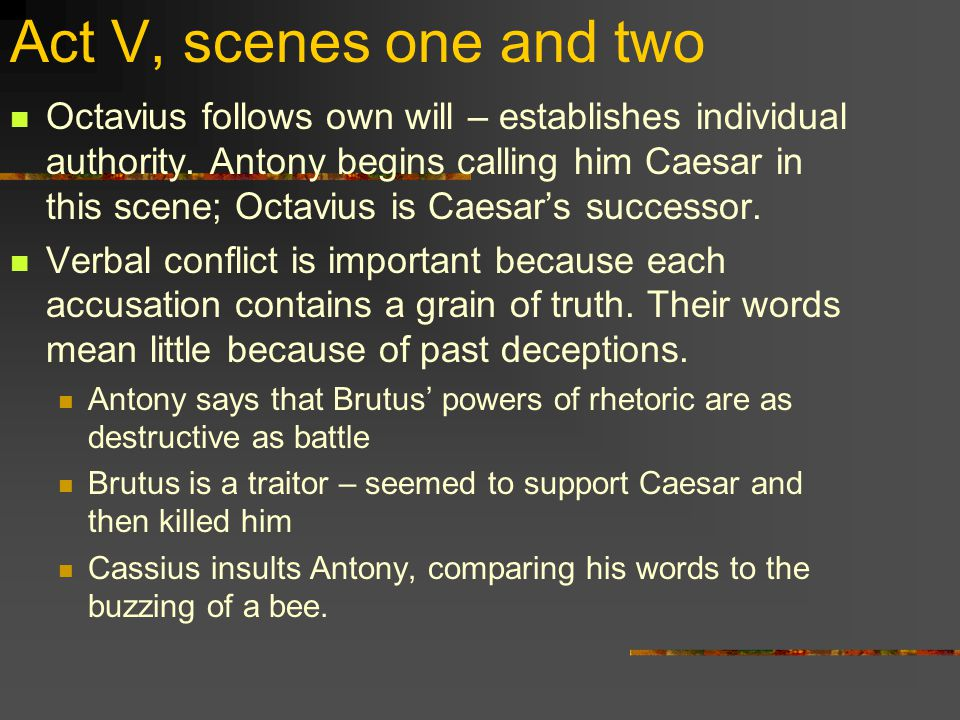 Act V, scenes one and two Octavius follows own will – establishes individual authority.