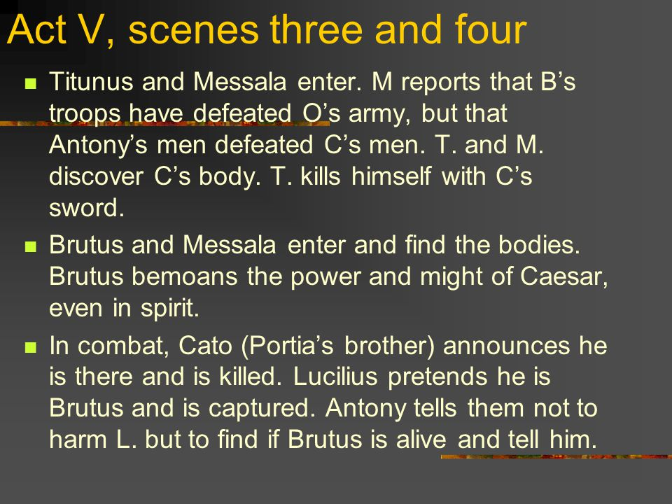 Act V, scenes three and four Titunus and Messala enter.