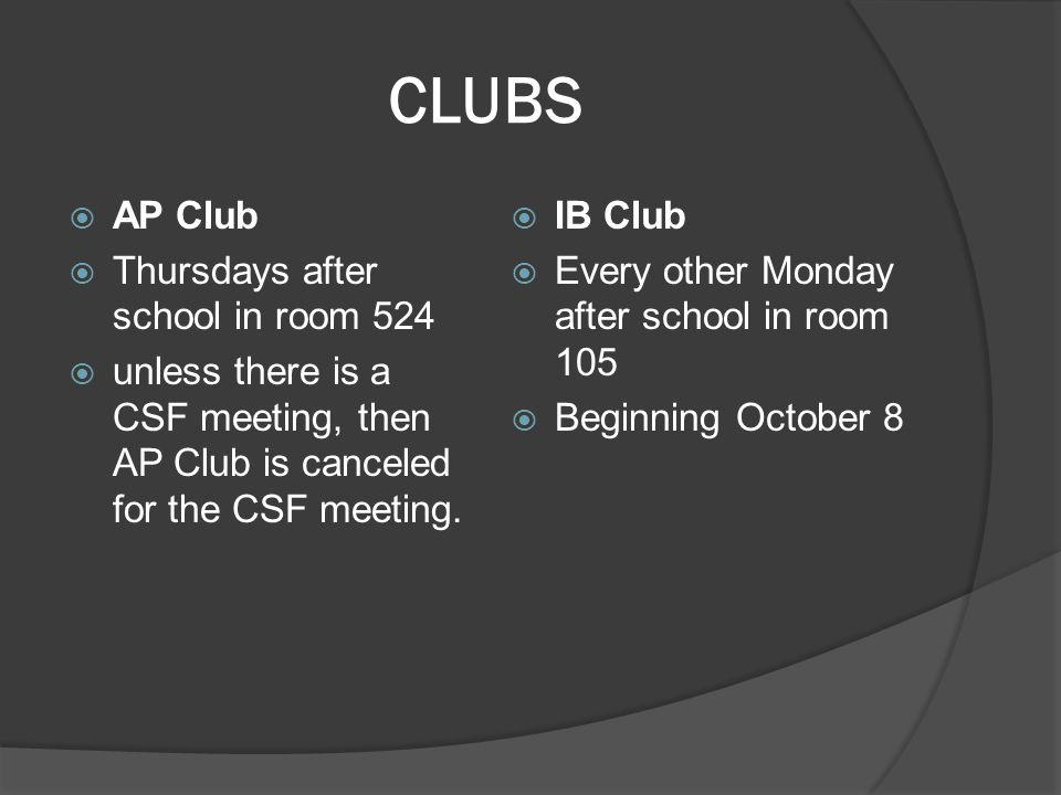 CLUBS  AP Club  Thursdays after school in room 524  unless there is a CSF meeting, then AP Club is canceled for the CSF meeting.