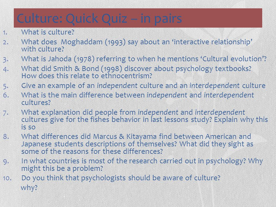 Culture: Quick Quiz – in pairs 1.What is culture? 2.What does Moghaddam (1993) say about an 'interactive relationship' with culture? 3.What is Jahoda