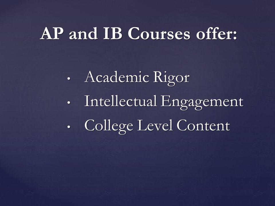 Academic Rigor Academic Rigor Intellectual Engagement Intellectual Engagement College Level Content College Level Content AP and IB Courses offer:
