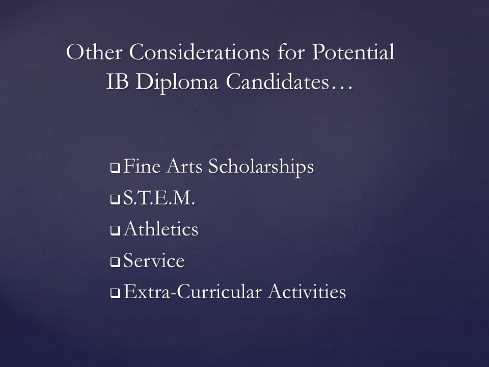  Fine Arts Scholarships  S.T.E.M.  Athletics  Service  Extra-Curricular Activities Other Considerations for Potential IB Diploma Candidates…