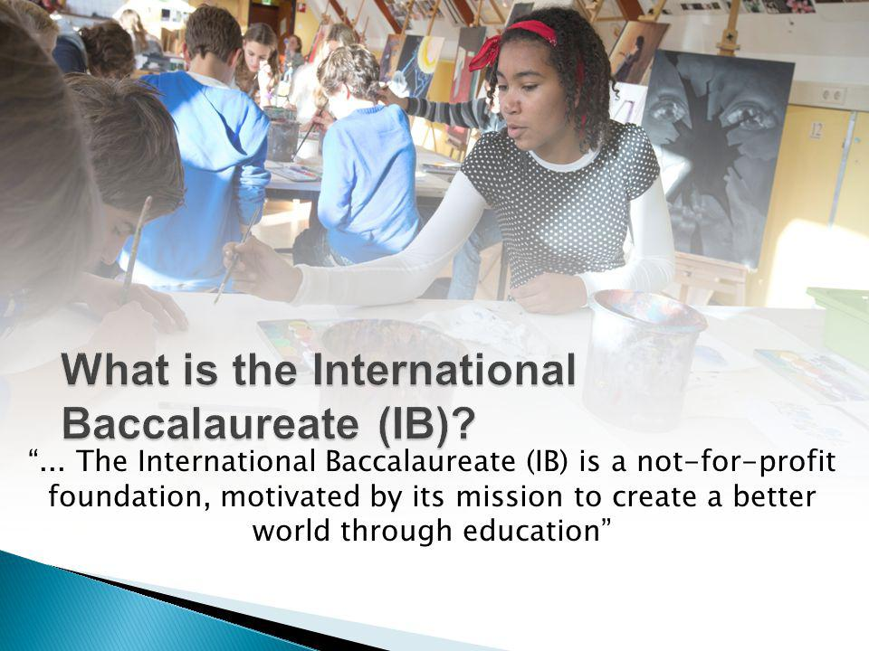 """... The International Baccalaureate (IB) is a not-for-profit foundation, motivated by its mission to create a better world through education"""