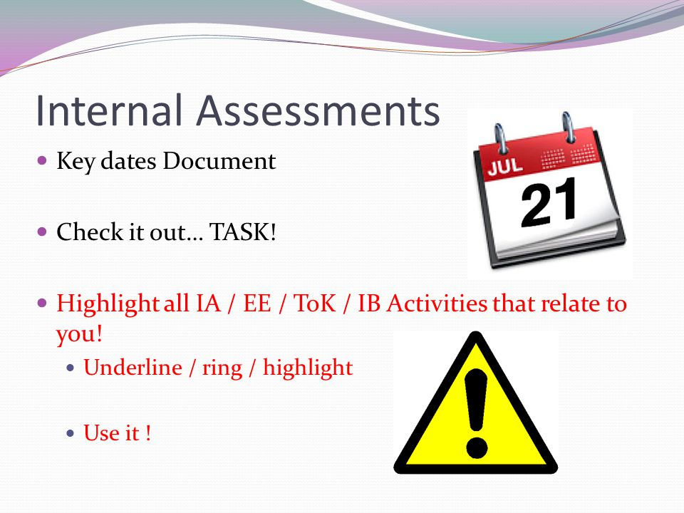 Internal Assessments Key dates Document Check it out… TASK.