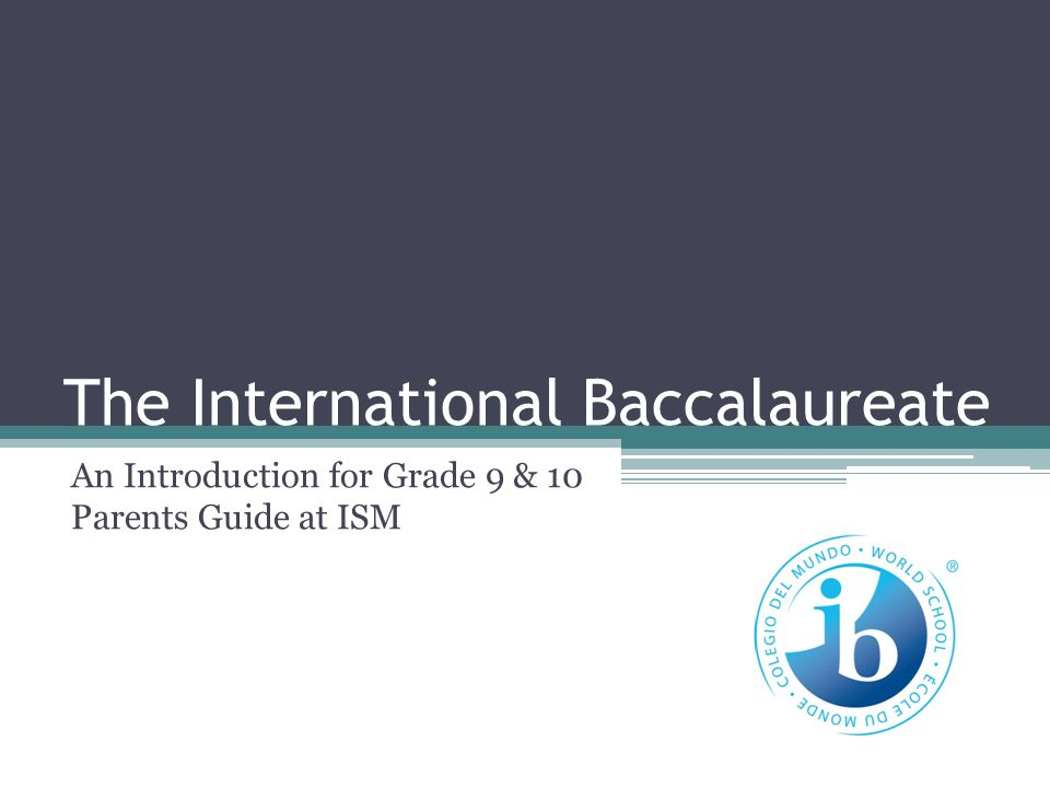 The International Baccalaureate An Introduction for Grade 9 & 10 Parents Guide at ISM
