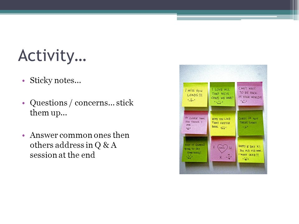 Activity… Sticky notes… Questions / concerns… stick them up… Answer common ones then others address in Q & A session at the end
