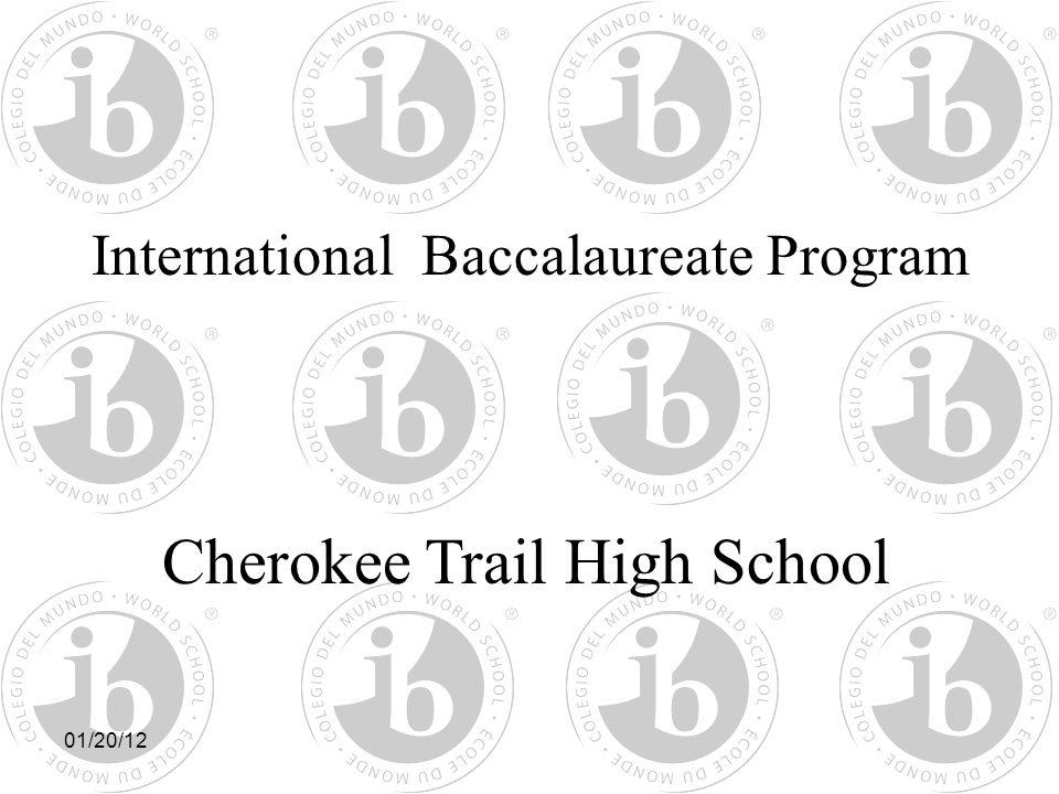 International Baccalaureate Program Cherokee Trail High School 01/20/12