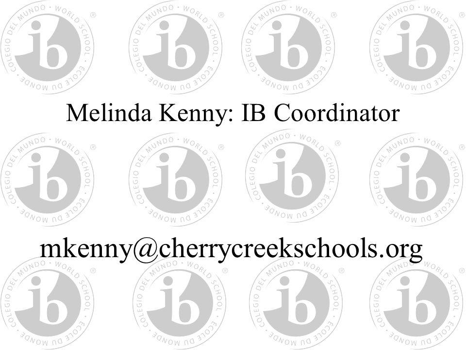 Melinda Kenny: IB Coordinator mkenny@cherrycreekschools.org