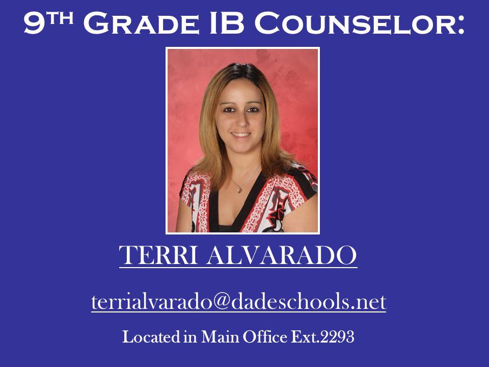 9 th Grade IB Counselor: TERRI ALVARADO terrialvarado@dadeschools.net Located in Main Office Ext.2293