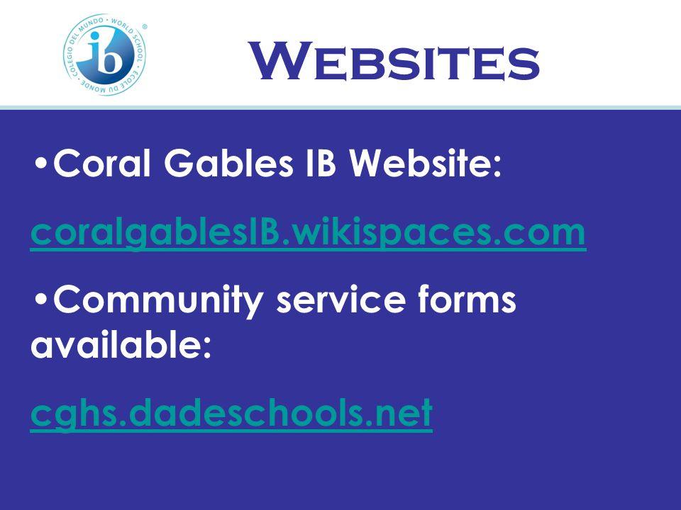 Websites Coral Gables IB Website: coralgablesIB.wikispaces.com Community service forms available: cghs.dadeschools.net