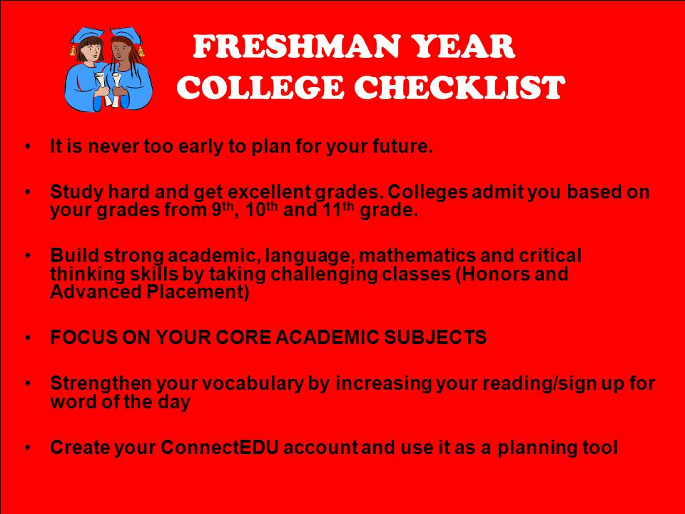 FRESHMAN YEAR COLLEGE CHECKLIST It is never too early to plan for your future.