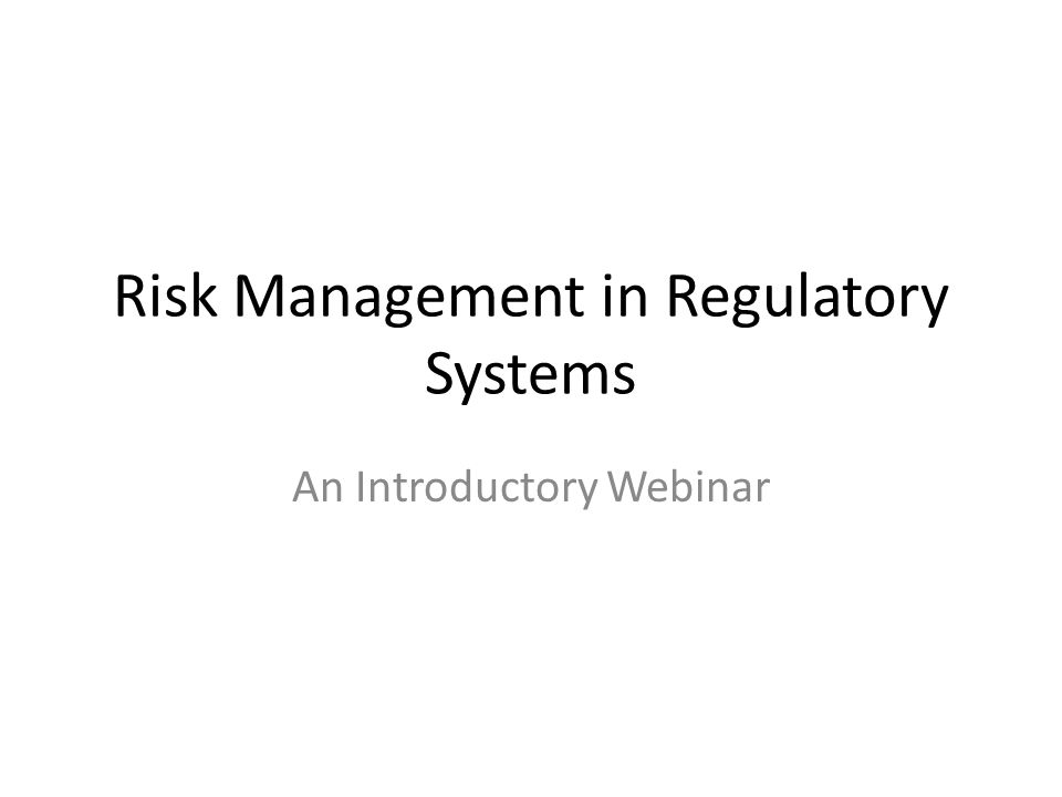 Risk Management in Regulatory Systems An Introductory Webinar