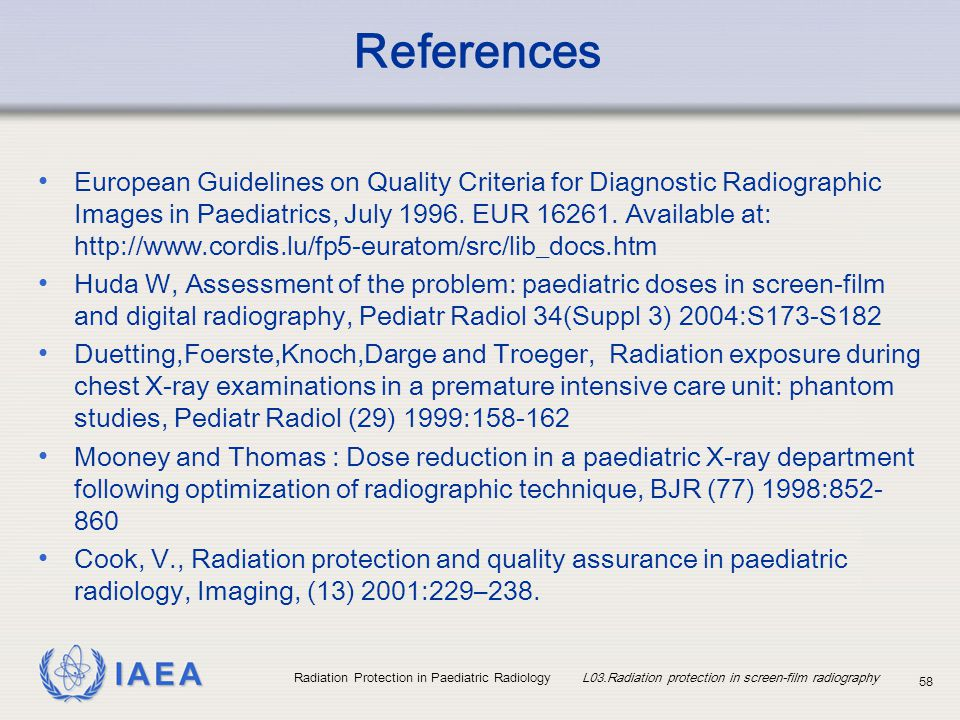IAEA Radiation Protection in Paediatric Radiology L03.Radiation protection in screen-film radiography 58 References European Guidelines on Quality Cri