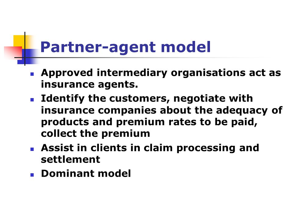 Partner-agent model Approved intermediary organisations act as insurance agents.