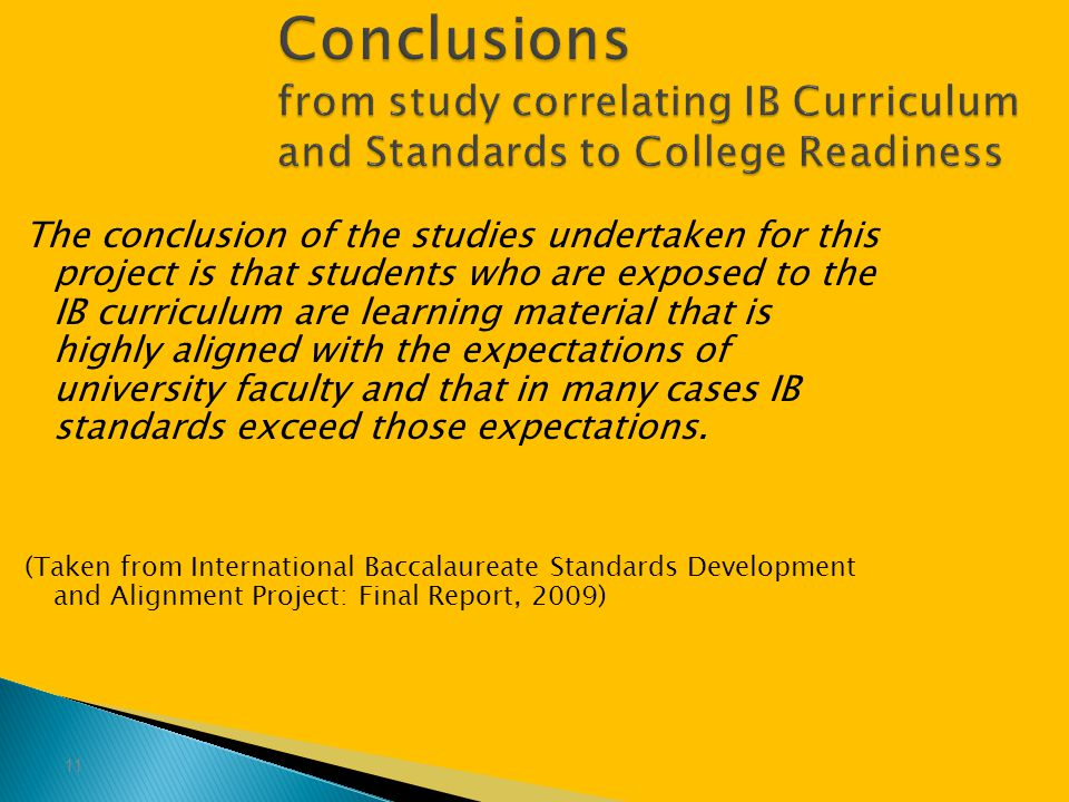 Conclusions from study correlating IB Curriculum and Standards to College Readiness The conclusion of the studies undertaken for this project is that