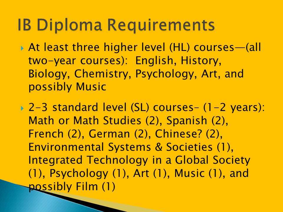  At least three higher level (HL) courses—(all two-year courses): English, History, Biology, Chemistry, Psychology, Art, and possibly Music  2-3 sta