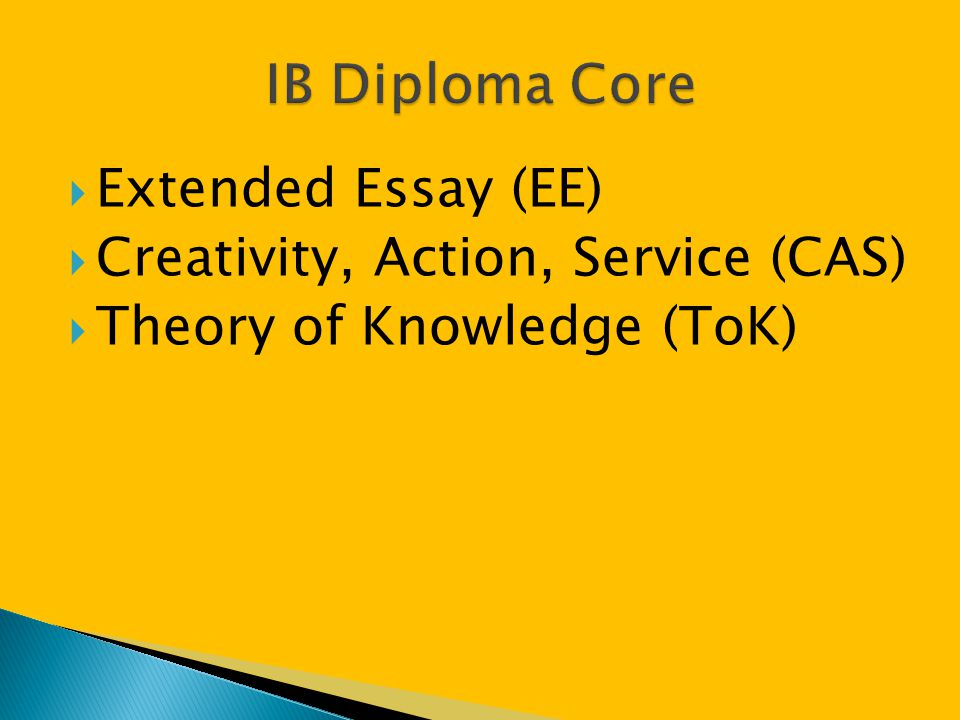  Extended Essay (EE)  Creativity, Action, Service (CAS)  Theory of Knowledge (ToK)