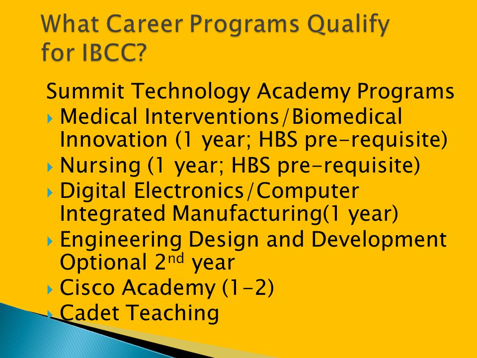Summit Technology Academy Programs  Medical Interventions/Biomedical Innovation (1 year; HBS pre-requisite)  Nursing (1 year; HBS pre-requisite)  D