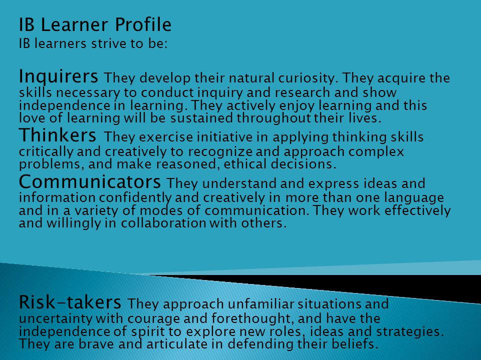 IB Learner Profile Principled They act with integrity and honesty, with a strong sense of fairness, justice and respect for the dignity of the individual, groups and communities.