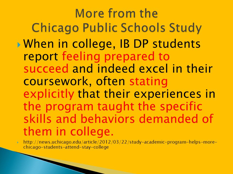  When in college, IB DP students report feeling prepared to succeed and indeed excel in their coursework, often stating explicitly that their experie