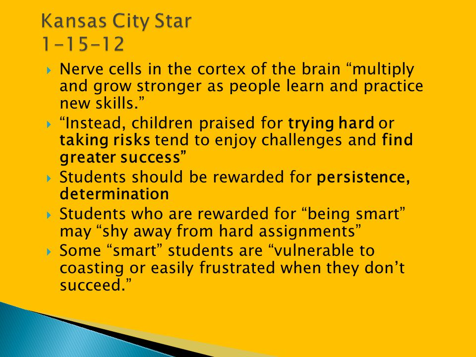 """ Nerve cells in the cortex of the brain """"multiply and grow stronger as people learn and practice new skills.""""  """"Instead, children praised for trying"""