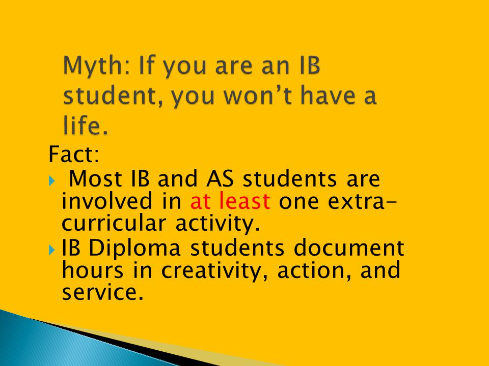 Fact:  Most IB and AS students are involved in at least one extra- curricular activity.  IB Diploma students document hours in creativity, action, a