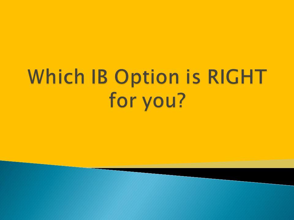  Full IB Diploma  One or more individual IB courses  IB Career Related Certificate (IBCC)