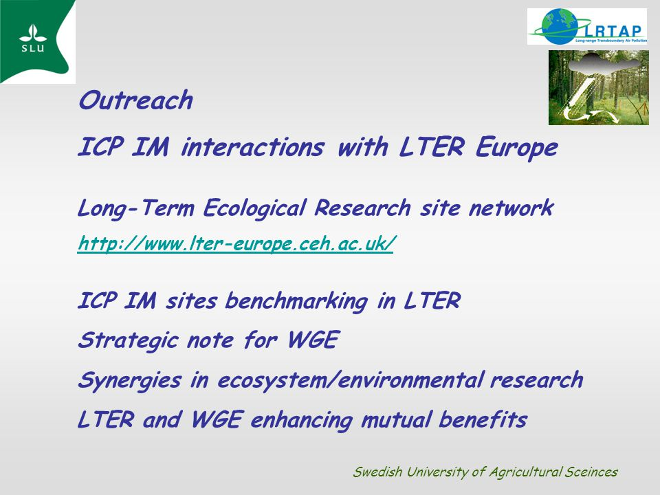 Outreach ICP IM interactions with LTER Europe Long-Term Ecological Research site network http://www.lter-europe.ceh.ac.uk/ ICP IM sites benchmarking i