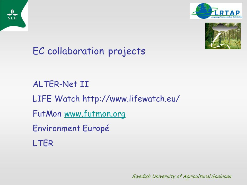 EC collaboration projects ALTER-Net II LIFE Watch http://www.lifewatch.eu/ FutMon www.futmon.orgwww.futmon.org Environment Europé LTER Swedish Univers