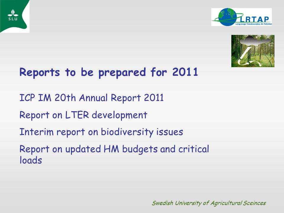 Reports to be prepared for 2011 ICP IM 20th Annual Report 2011 Report on LTER development Interim report on biodiversity issues Report on updated HM b