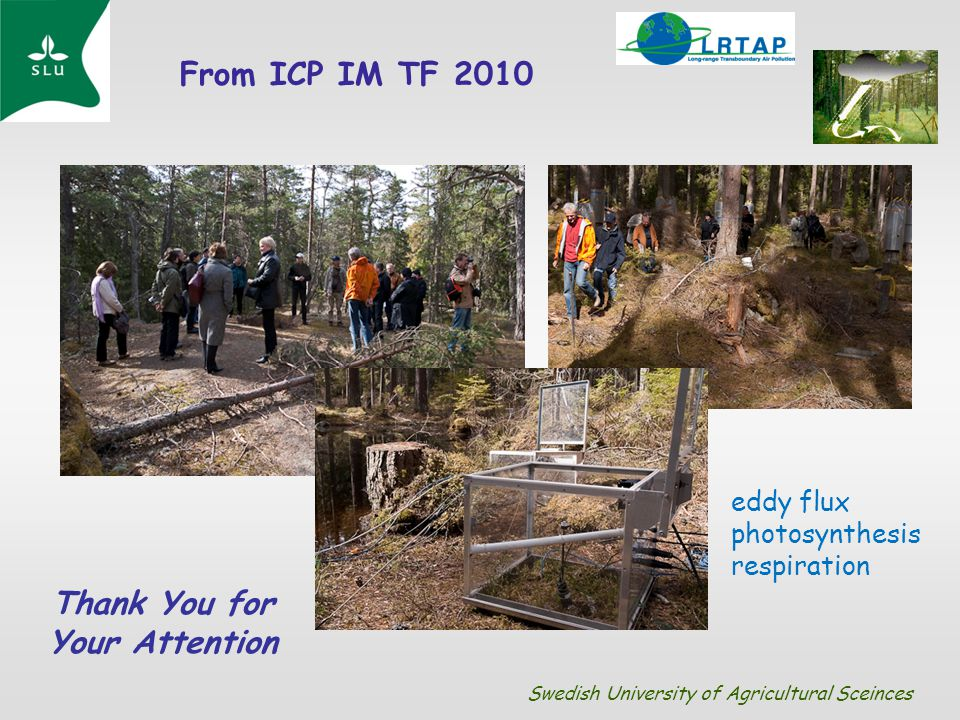 Thank You for Your Attention From ICP IM TF 2010 Swedish University of Agricultural Sceinces eddy flux photosynthesis respiration