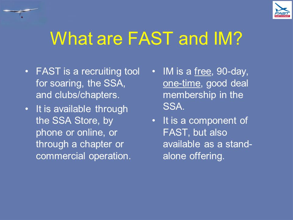 What are FAST and IM. FAST is a recruiting tool for soaring, the SSA, and clubs/chapters.