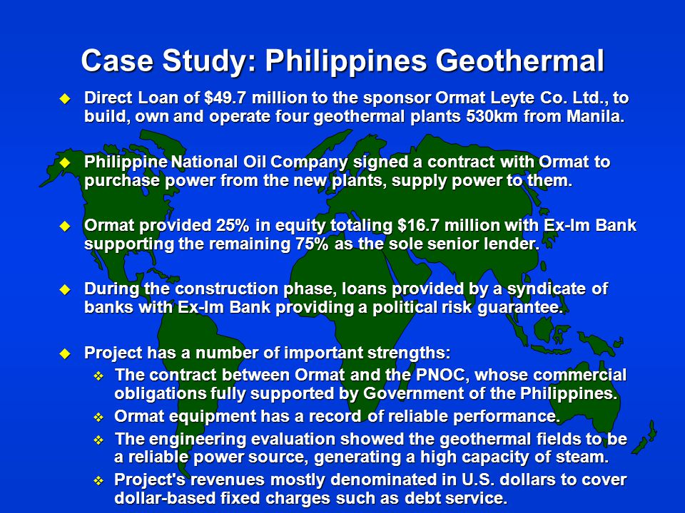 Case Study: Philippines Geothermal u Direct Loan of $49.7 million to the sponsor Ormat Leyte Co.