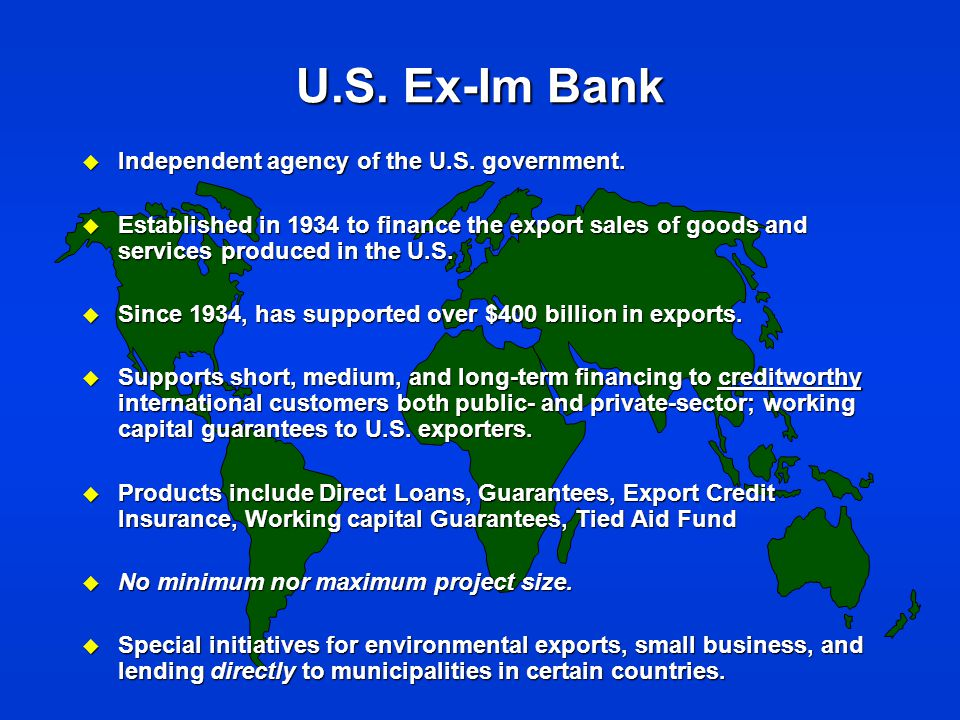 U.S. Ex-Im Bank u Independent agency of the U.S. government.