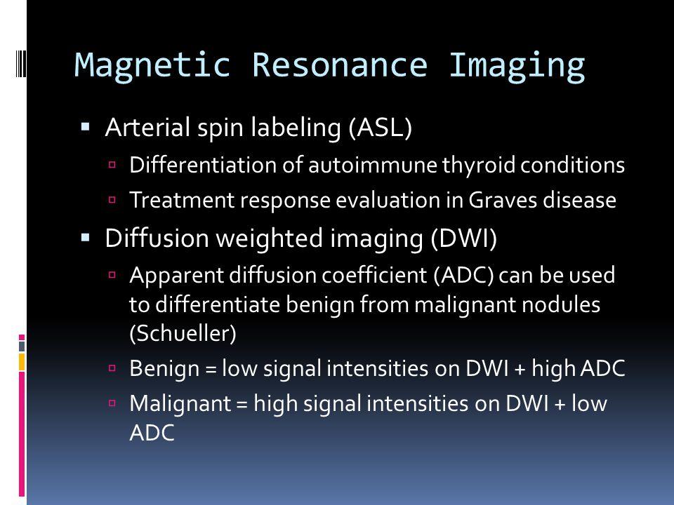 Magnetic Resonance Imaging  Arterial spin labeling (ASL)  Differentiation of autoimmune thyroid conditions  Treatment response evaluation in Graves