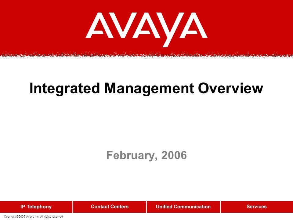 Copyright© 2005 Avaya Inc. All rights reserved Integrated Management Overview February, 2006