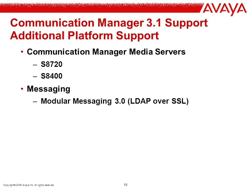 Copyright© 2005 Avaya Inc. All rights reserved 10 Communication Manager 3.1 Support Additional Platform Support Communication Manager Media Servers –S