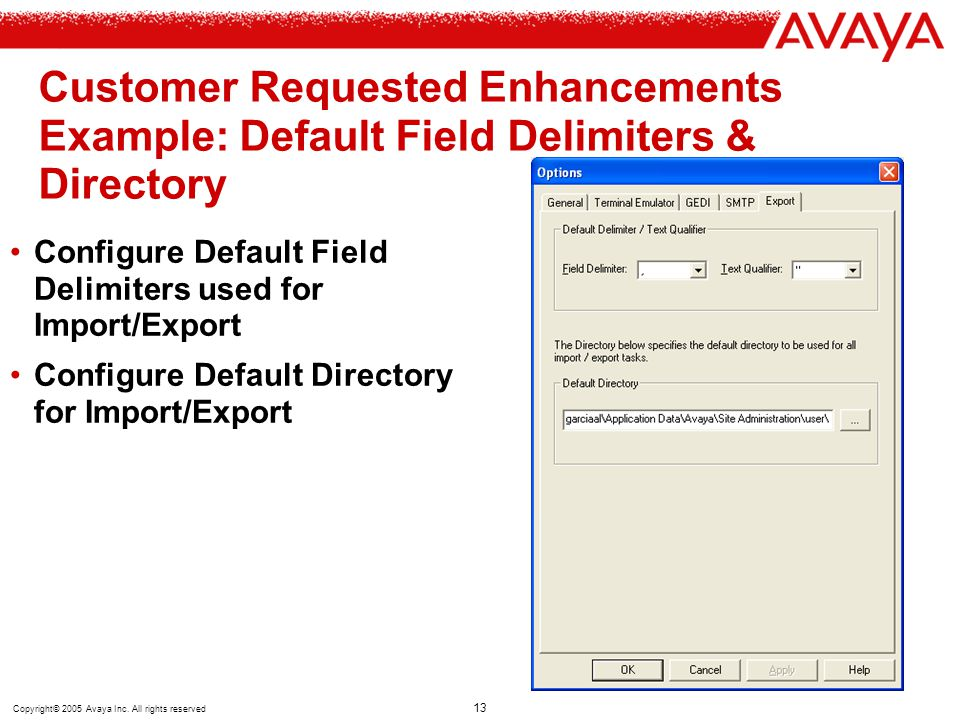 Copyright© 2005 Avaya Inc. All rights reserved 13 Customer Requested Enhancements Example: Default Field Delimiters & Directory Configure Default Fiel