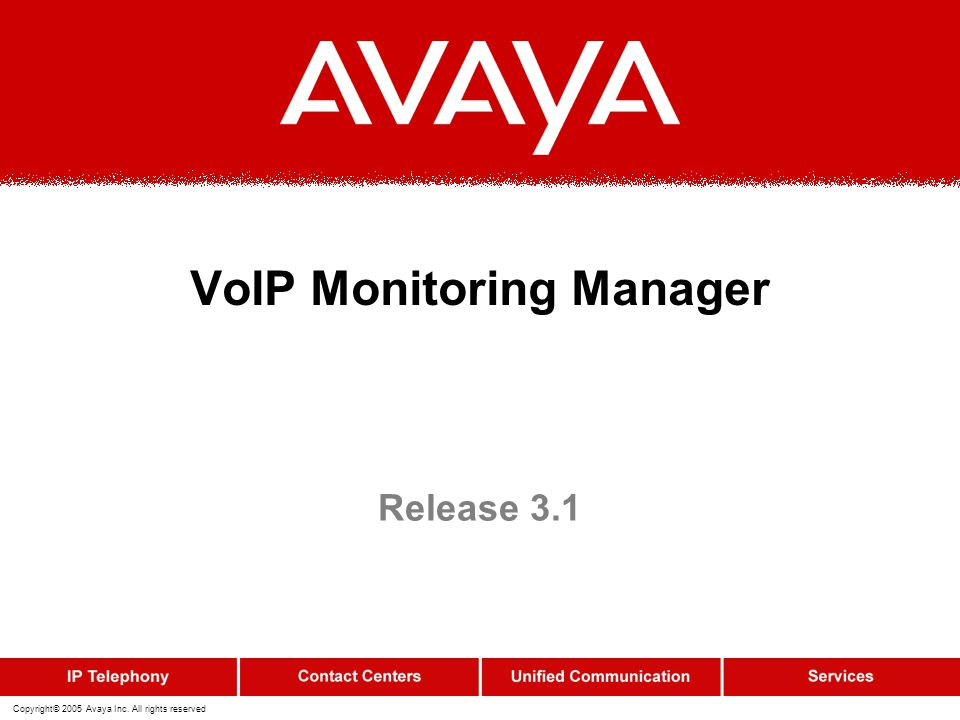 Copyright© 2005 Avaya Inc. All rights reserved VoIP Monitoring Manager Release 3.1