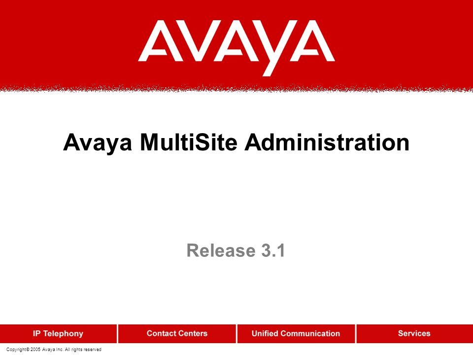 Copyright© 2005 Avaya Inc. All rights reserved Avaya MultiSite Administration Release 3.1