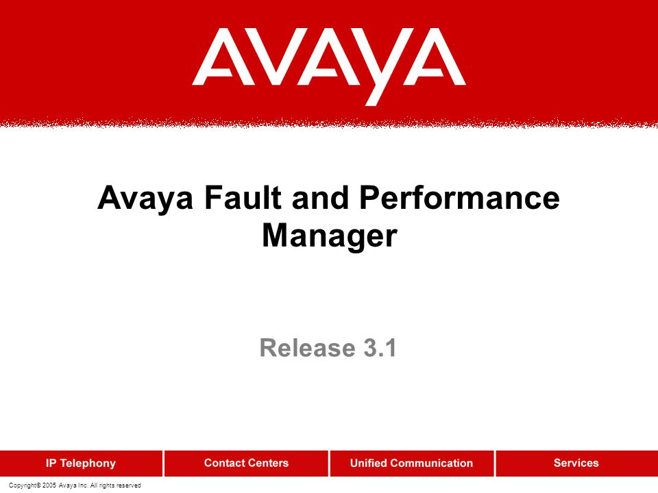 Copyright© 2005 Avaya Inc. All rights reserved Avaya Fault and Performance Manager Release 3.1