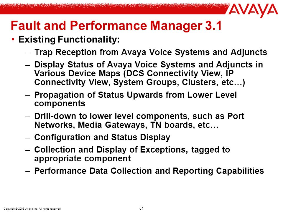 Copyright© 2005 Avaya Inc. All rights reserved 61 Fault and Performance Manager 3.1 Existing Functionality: –Trap Reception from Avaya Voice Systems a