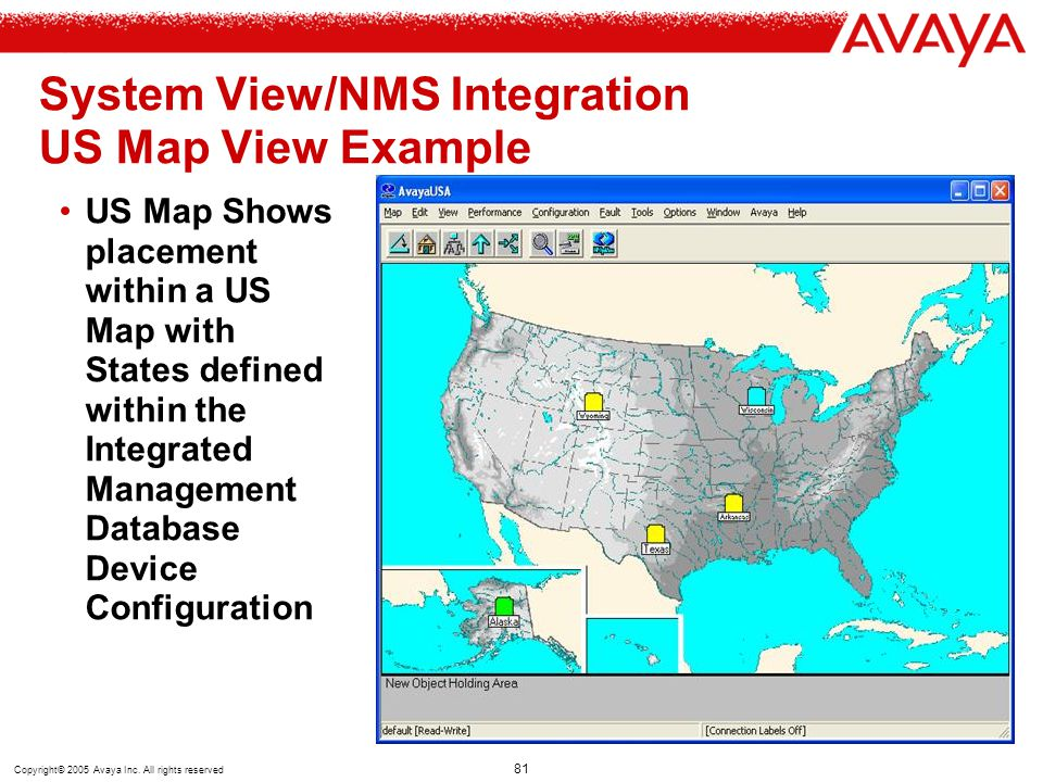 Copyright© 2005 Avaya Inc. All rights reserved 81 System View/NMS Integration US Map View Example US Map Shows placement within a US Map with States d
