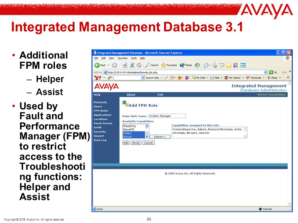 Copyright© 2005 Avaya Inc. All rights reserved 95 Integrated Management Database 3.1 Additional FPM roles –Helper –Assist Used by Fault and Performanc