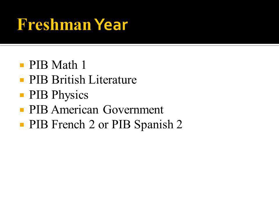  PIB Math 1  PIB British Literature  PIB Physics  PIB American Government  PIB French 2 or PIB Spanish 2