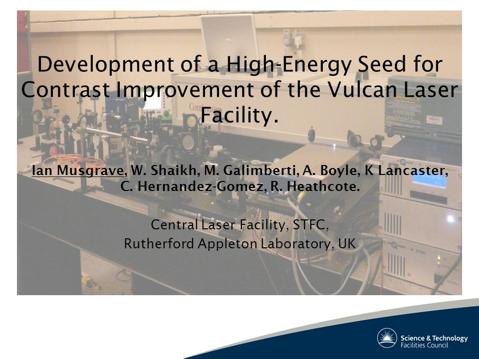 Development of a High-Energy Seed for Contrast Improvement of the Vulcan Laser Facility.