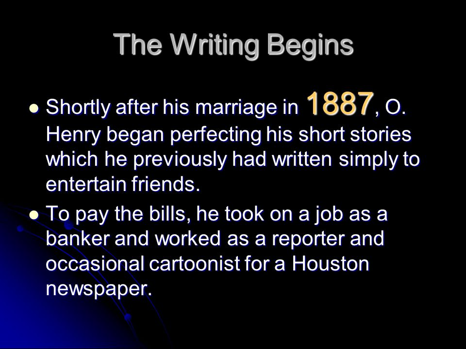 The Writing Begins Shortly after his marriage in 1887, O.